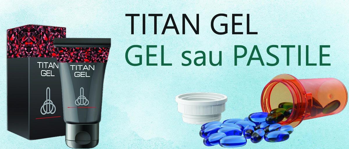 Titan gel pastile sau gel care este mai eficient