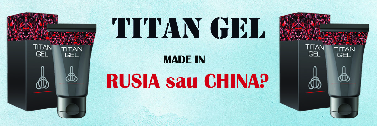 titan-gel-rusia-sau-china